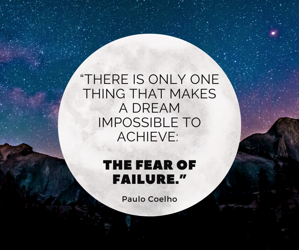 """""""There is only one thing that makes a dream impossible to achieve:  The Fear of Failure."""""""